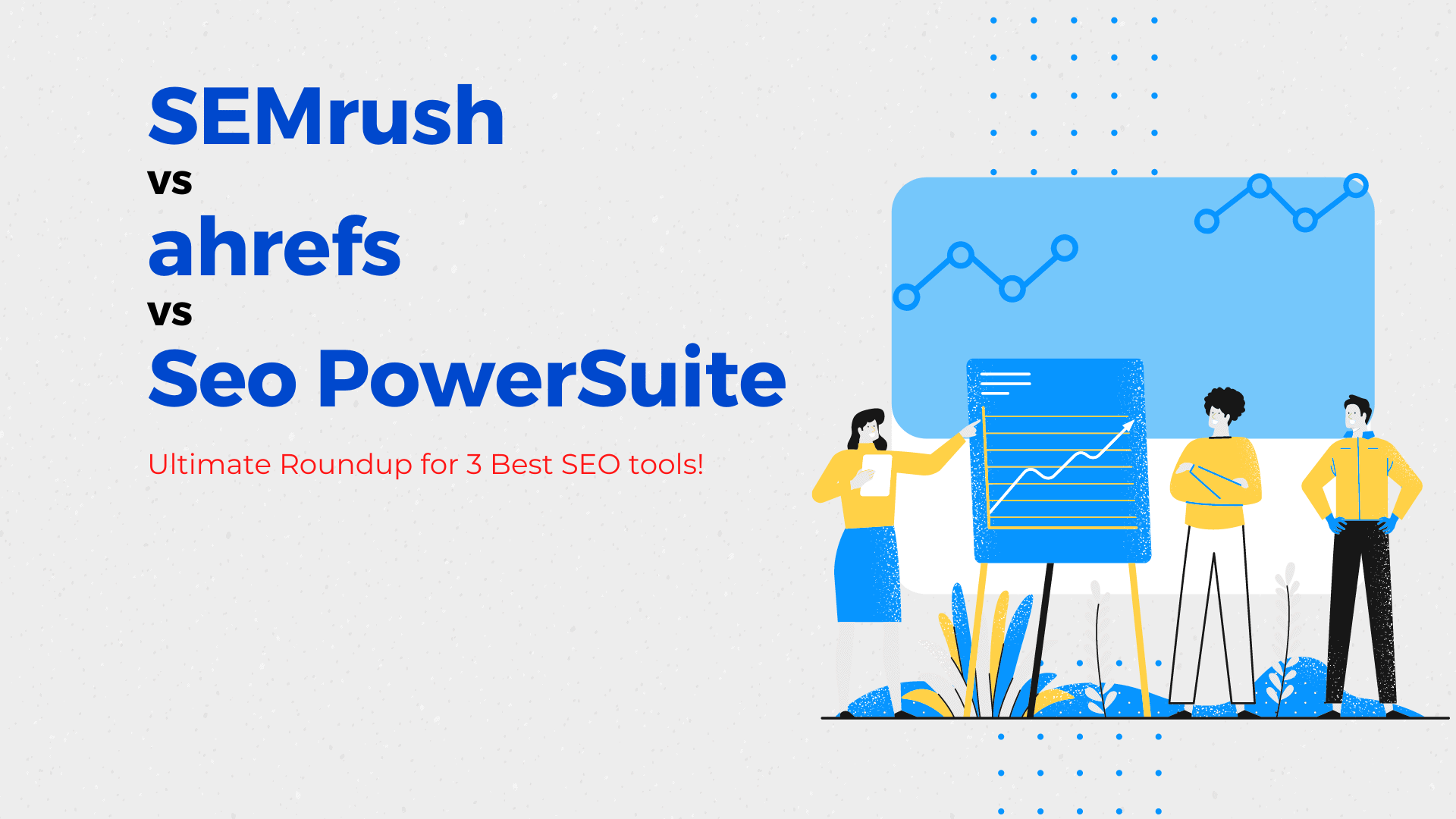Semrush vs ahrefs vs SEO PowerSuite Comparison for Best SEO Tools